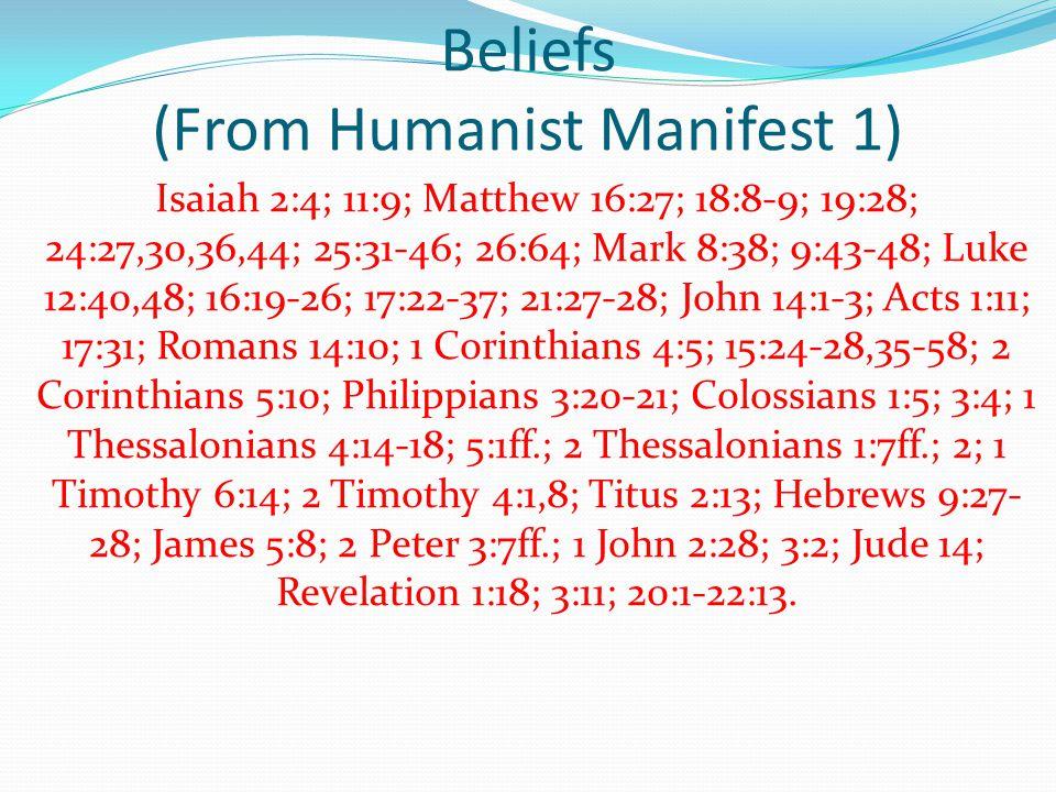 Beliefs (From Humanist Manifest 1) Isaiah 2:4; 11:9; Matthew 16:27; 18:8-9; 19:28; 24:27,30,36,44; 25:31-46; 26:64; Mark 8:38; 9:43-48; Luke 12:40,48;
