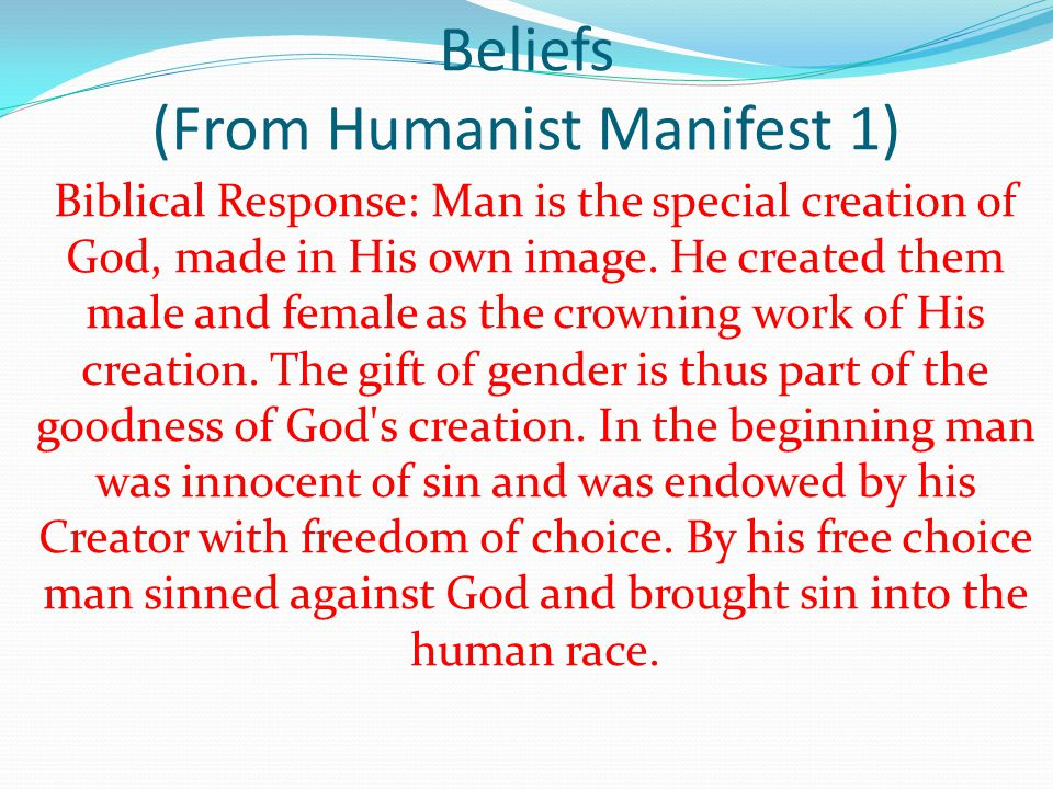 Beliefs (From Humanist Manifest 1) Biblical Response: Man is the special creation of God, made in His own image.