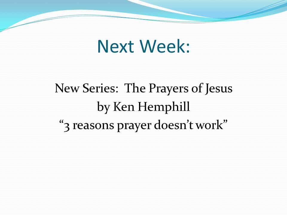 "Next Week: New Series: The Prayers of Jesus by Ken Hemphill ""3 reasons prayer doesn't work"""