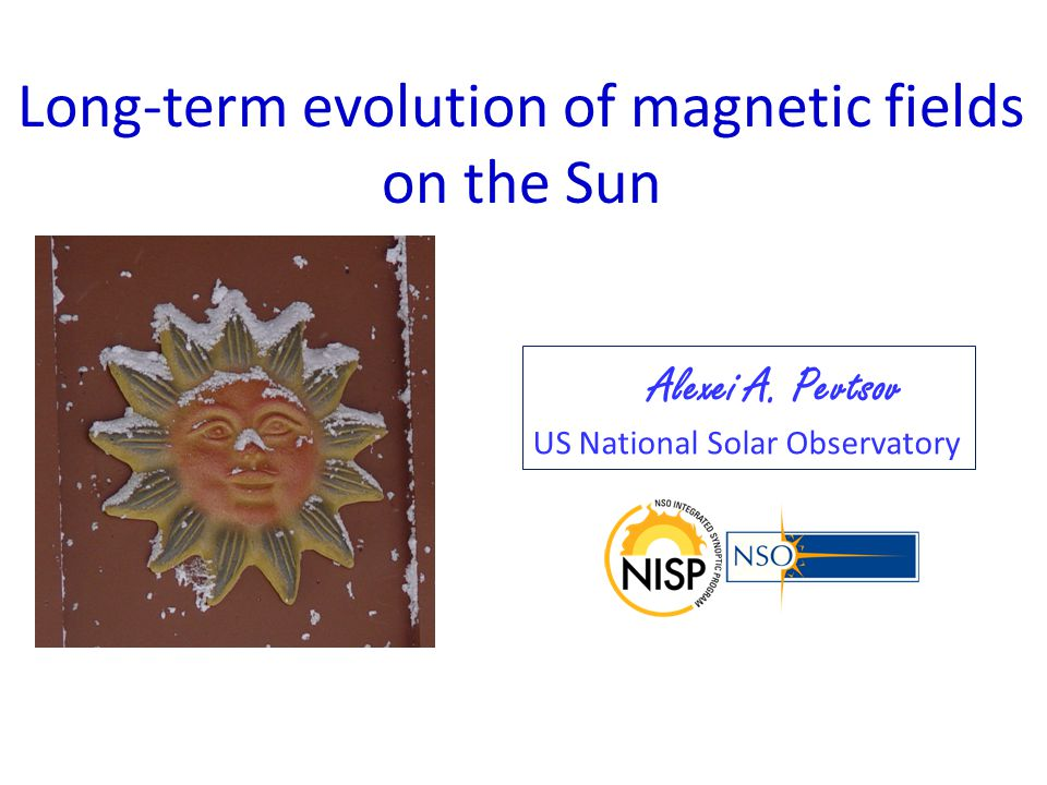 Long-term evolution of magnetic fields on the Sun Alexei A. Pevtsov US National Solar Observatory