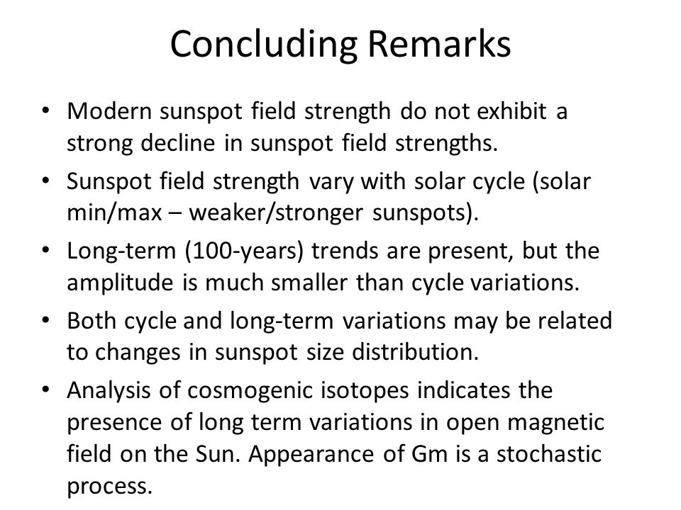 Concluding Remarks Modern sunspot field strength do not exhibit a strong decline in sunspot field strengths.