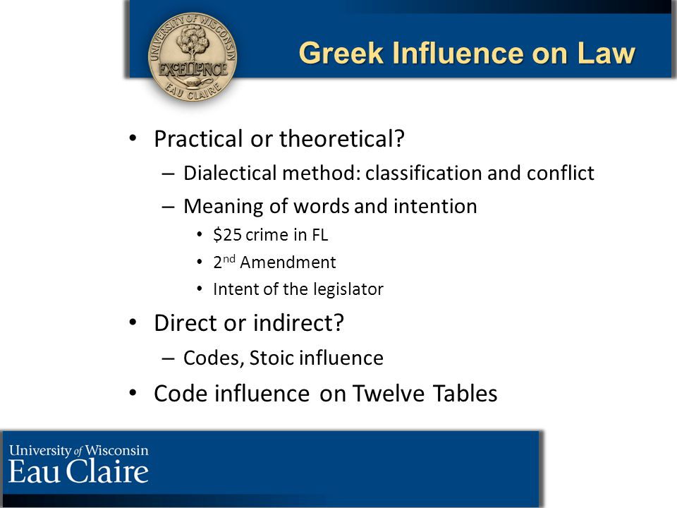 Greek Influence on Law Practical or theoretical? – – Dialectical method: classification and conflict – – Meaning of words and intention $25 crime in F