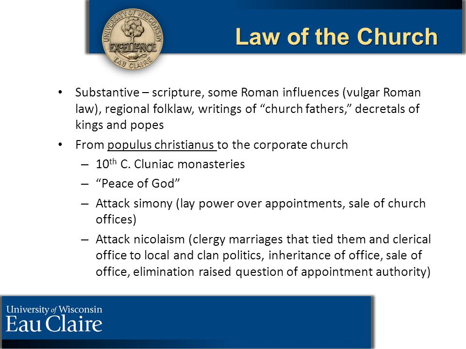 "Law of the Church Substantive – scripture, some Roman influences (vulgar Roman law), regional folklaw, writings of ""church fathers,"" decretals of king"