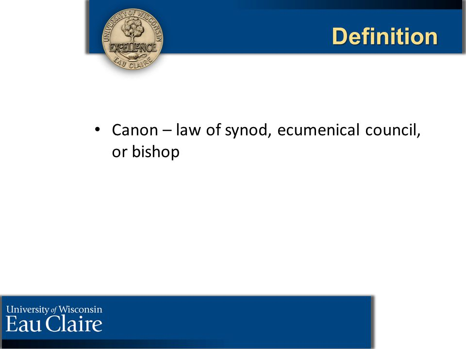Definition Canon – law of synod, ecumenical council, or bishop