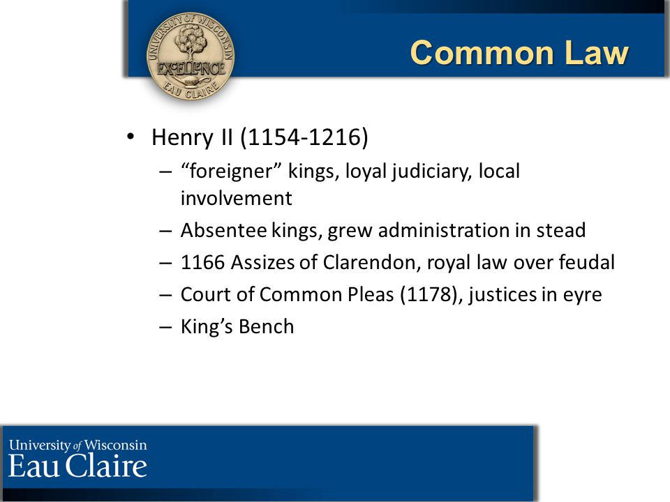 "Common Law Henry II (1154-1216) – – ""foreigner"" kings, loyal judiciary, local involvement – – Absentee kings, grew administration in stead – – 1166 As"