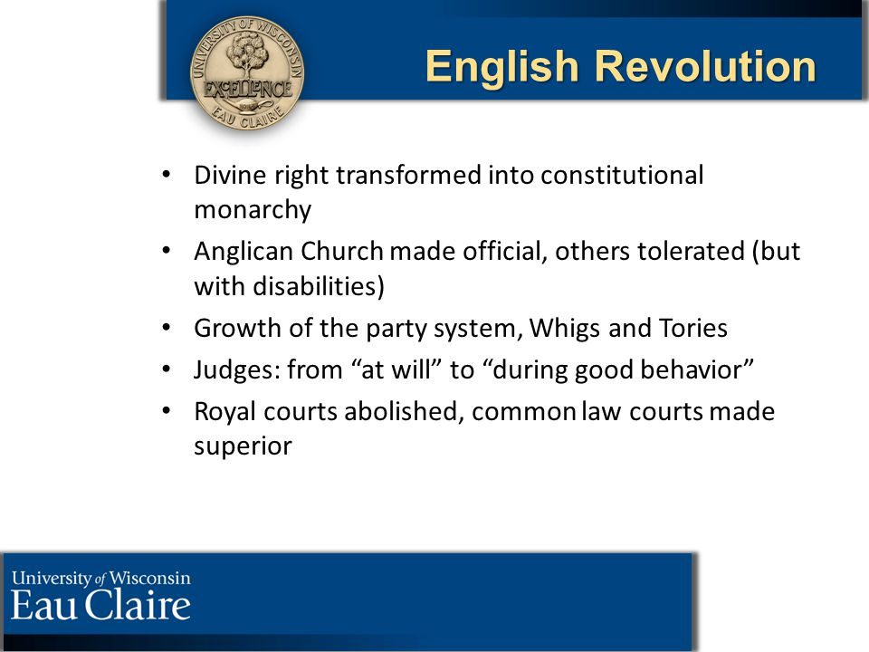 English Revolution Divine right transformed into constitutional monarchy Anglican Church made official, others tolerated (but with disabilities) Growt