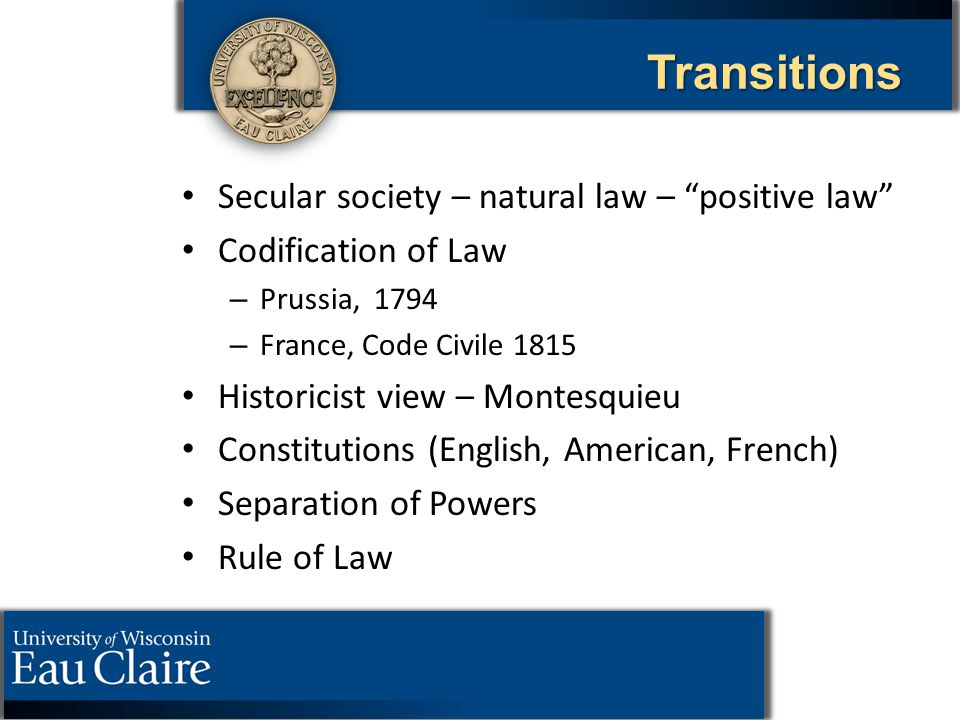 "Transitions Secular society – natural law – ""positive law"" Codification of Law – – Prussia, 1794 – – France, Code Civile 1815 Historicist view – Monte"