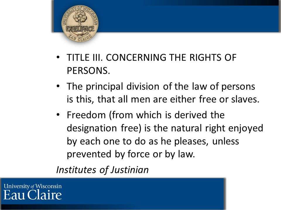 TITLE III. CONCERNING THE RIGHTS OF PERSONS. The principal division of the law of persons is this, that all men are either free or slaves. Freedom (fr