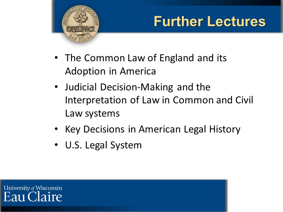 Further Lectures The Common Law of England and its Adoption in America Judicial Decision-Making and the Interpretation of Law in Common and Civil Law