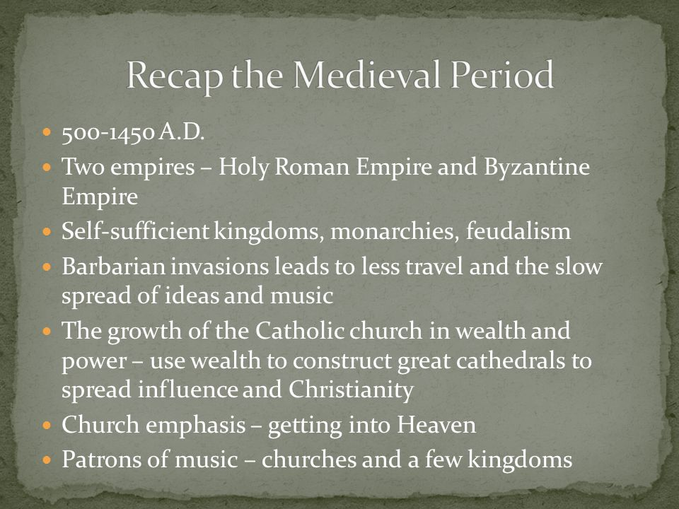 500-1450 A.D. Two empires – Holy Roman Empire and Byzantine Empire Self-sufficient kingdoms, monarchies, feudalism Barbarian invasions leads to less t