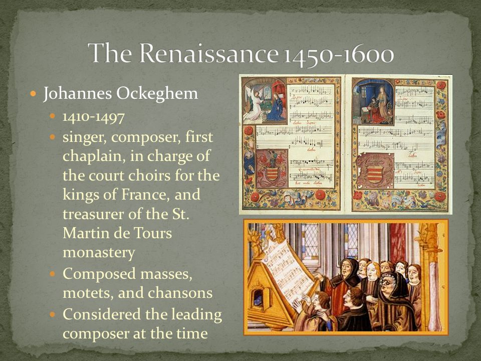 Johannes Ockeghem 1410-1497 singer, composer, first chaplain, in charge of the court choirs for the kings of France, and treasurer of the St. Martin d