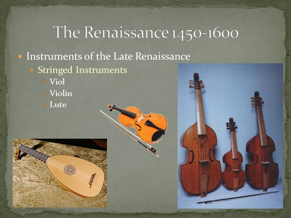 Instruments of the Late Renaissance Stringed Instruments Viol Violin Lute