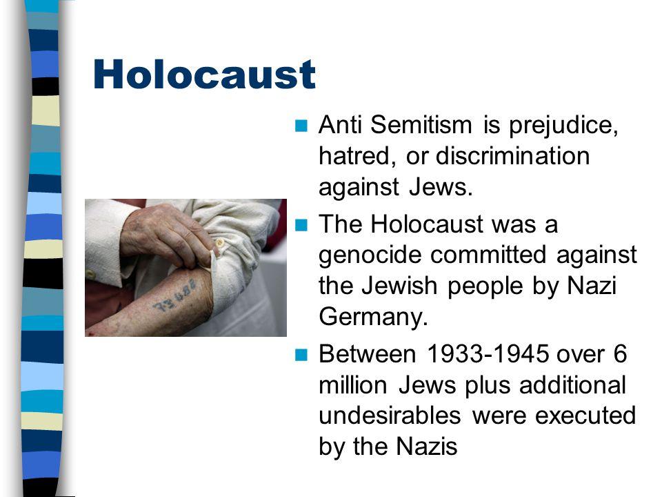 Holocaust Anti Semitism is prejudice, hatred, or discrimination against Jews.