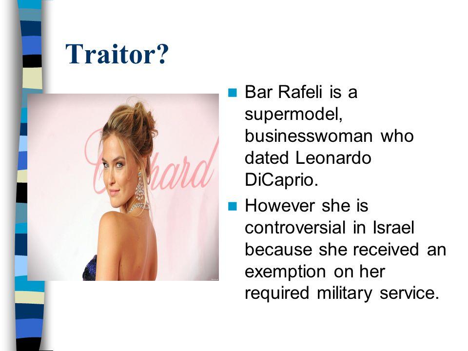 Traitor. Bar Rafeli is a supermodel, businesswoman who dated Leonardo DiCaprio.