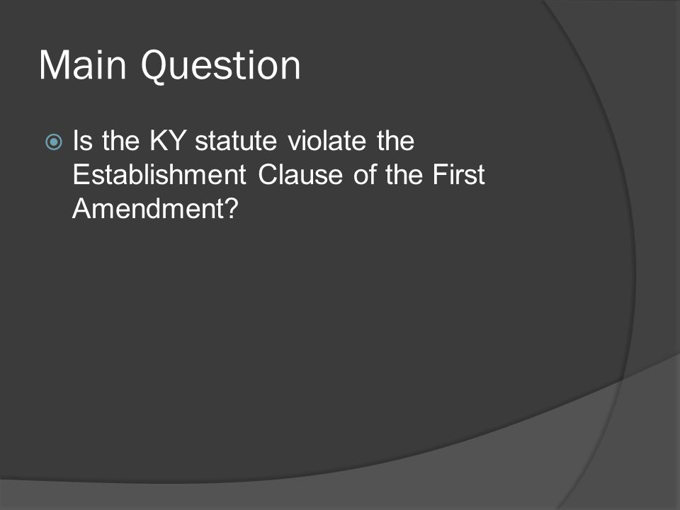 Main Question  Is the KY statute violate the Establishment Clause of the First Amendment