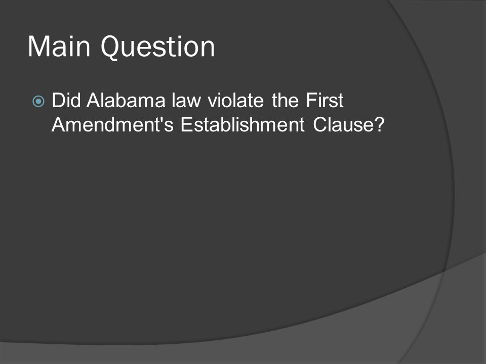 Main Question  Did Alabama law violate the First Amendment s Establishment Clause