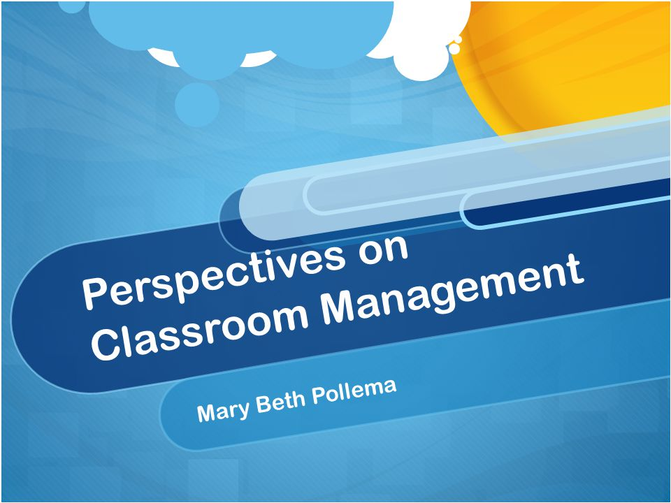 Perspectives on Classroom Management Mary Beth Pollema