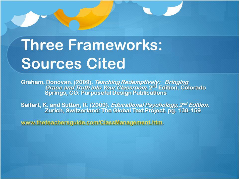 Three Frameworks: Sources Cited Graham, Donovan. (2009).