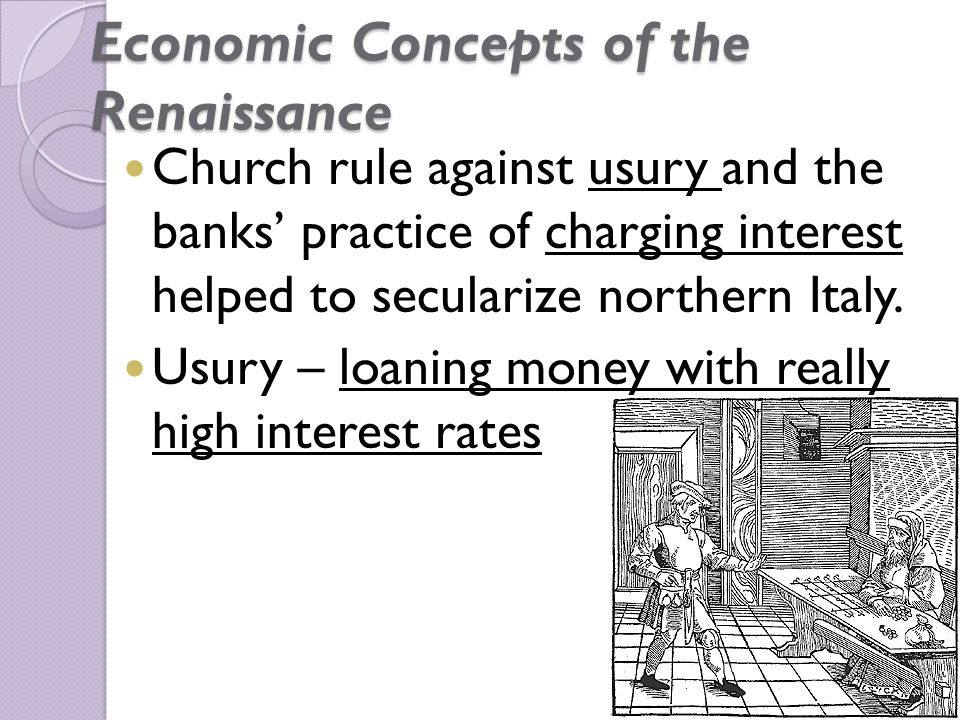 Economic Concepts of the Renaissance Church rule against usury and the banks' practice of charging interest helped to secularize northern Italy.