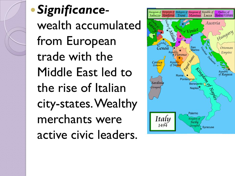 Significance- wealth accumulated from European trade with the Middle East led to the rise of Italian city-states.