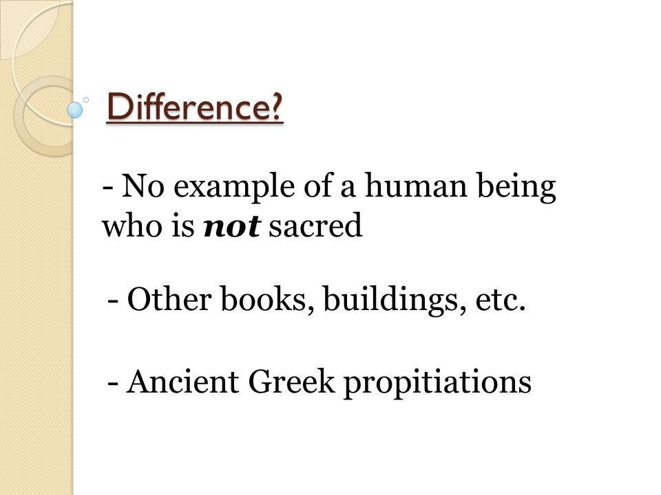 Difference. - No example of a human being who is not sacred - Other books, buildings, etc.