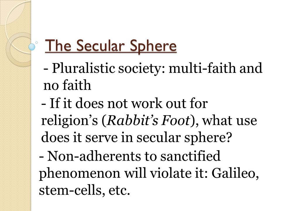 The Secular Sphere - Pluralistic society: multi-faith and no faith - If it does not work out for religion's (Rabbit's Foot), what use does it serve in secular sphere.