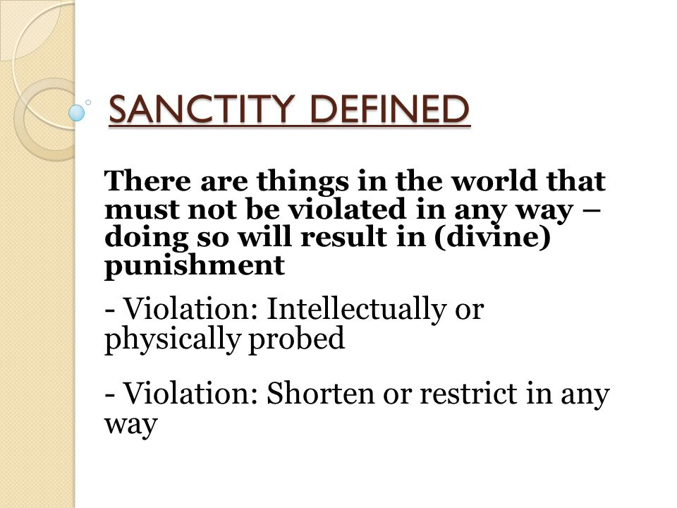 SANCTITY DEFINED There are things in the world that must not be violated in any way – doing so will result in (divine) punishment - Violation: Intelle