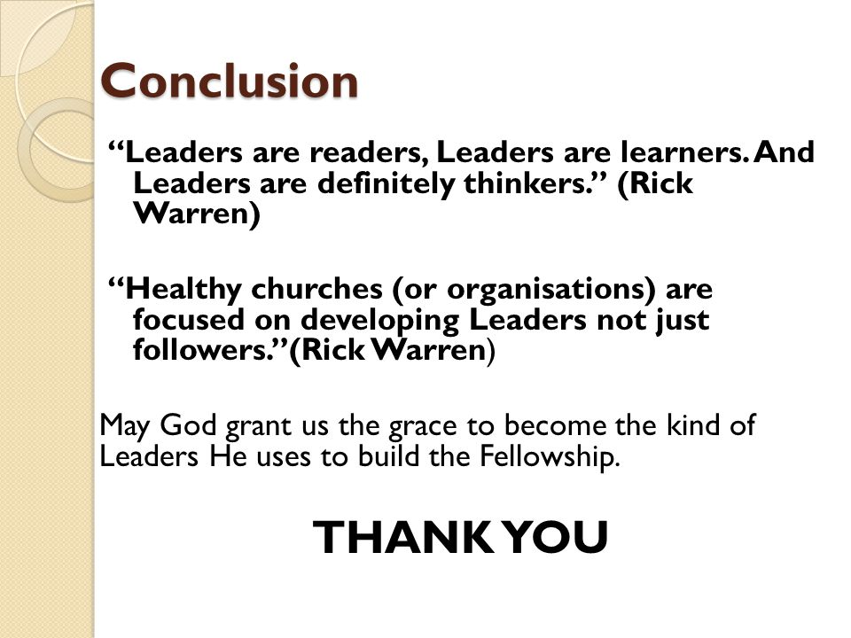 Conclusion Leaders are readers, Leaders are learners.
