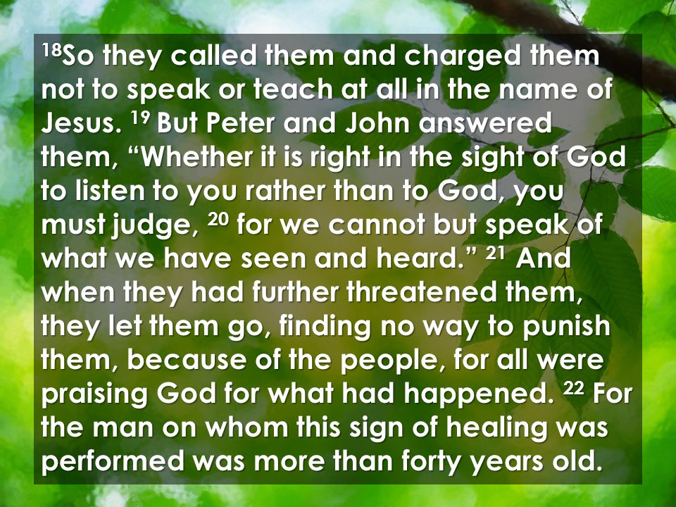18 So they called them and charged them not to speak or teach at all in the name of Jesus.