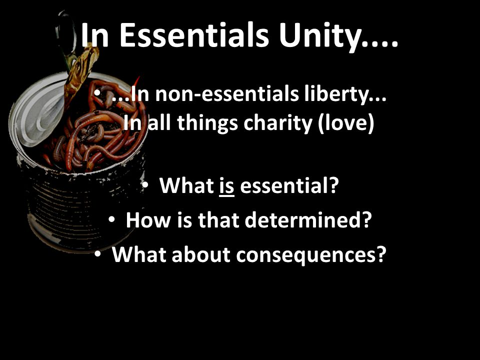 ...In non-essentials liberty... In all things charity (love) What is essential.