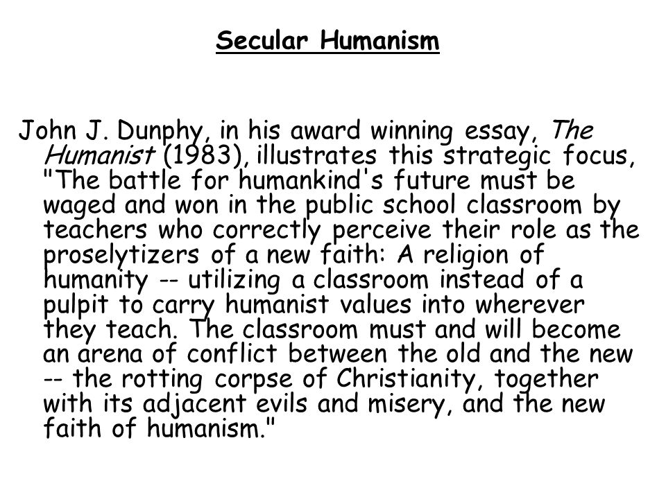 John J. Dunphy, in his award winning essay, The Humanist (1983), illustrates this strategic focus,