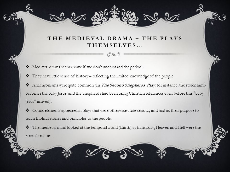 THE MEDIEVAL DRAMA – THE PLAYS THEMSELVES…  Medieval drama seems naïve if we don't understand the period.  They have little sense of history – refle