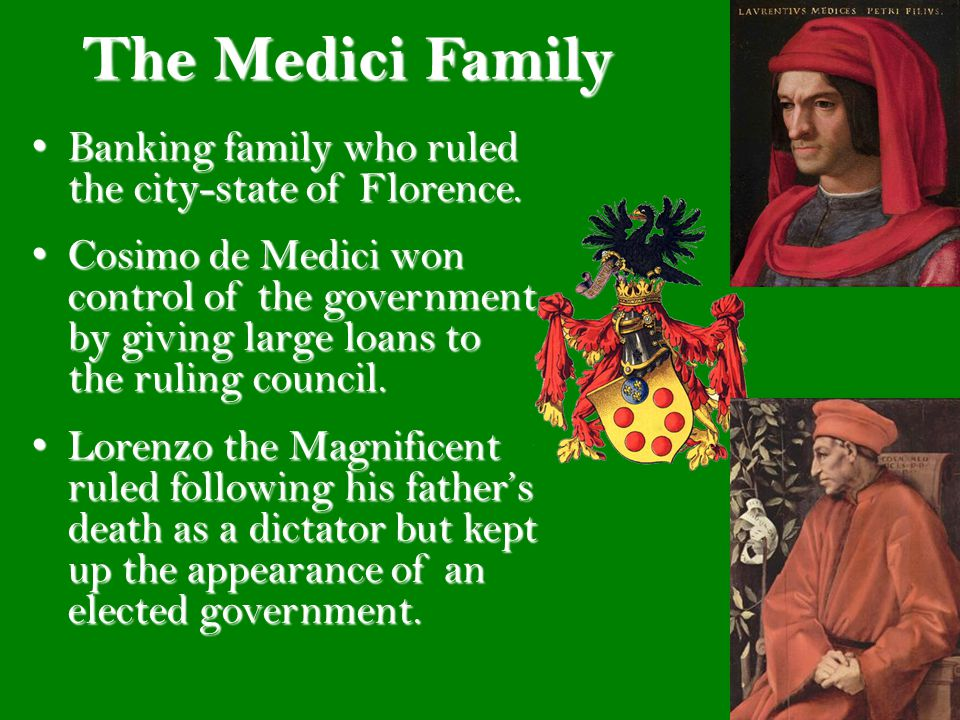 The Medici Family Banking family who ruled the city-state of Florence.