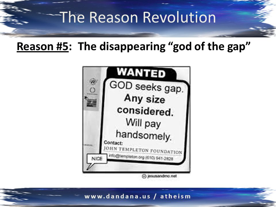 The Reason Revolution Reason #5: The disappearing god of the gap www.dandana.us / atheism
