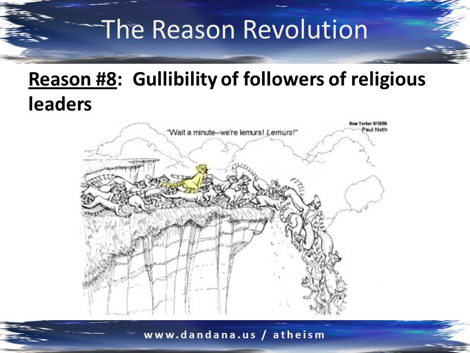 The Reason Revolution Reason #8: Gullibility of followers of religious leaders www.dandana.us / atheism