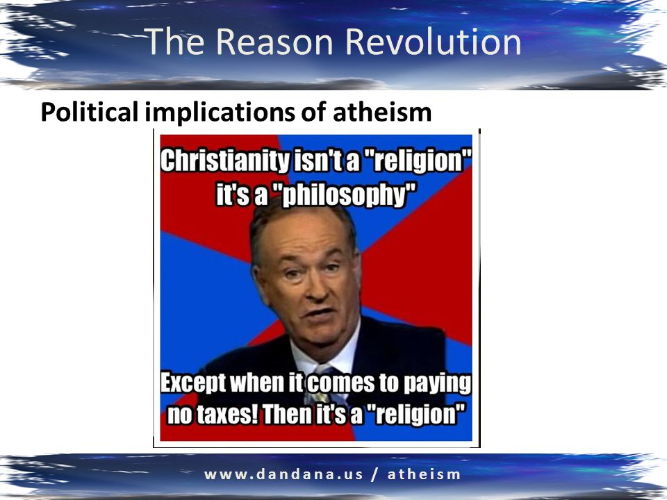 The Reason Revolution Political implications of atheism www.dandana.us / atheism