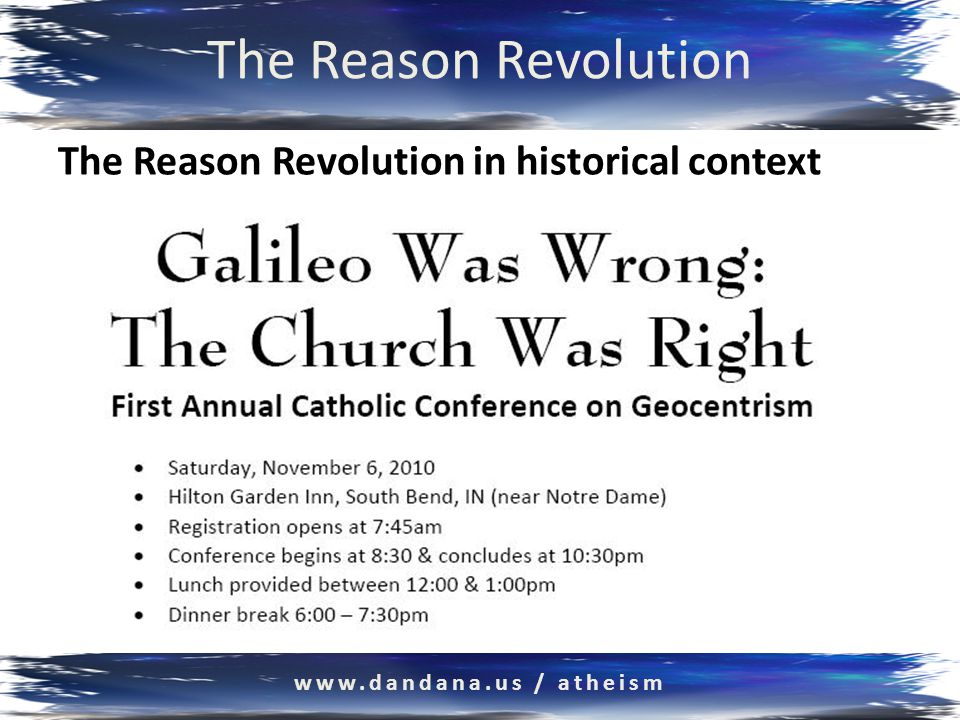 The Reason Revolution Questioning belief Higher power, consciousness after death Zero evidence-based proof: Empirical, testable Holy books, 2000 years old, pre-science mystics Sagan: Not a shred of evidence Science: Only valid approach to knowledge www.dandana.us / atheism