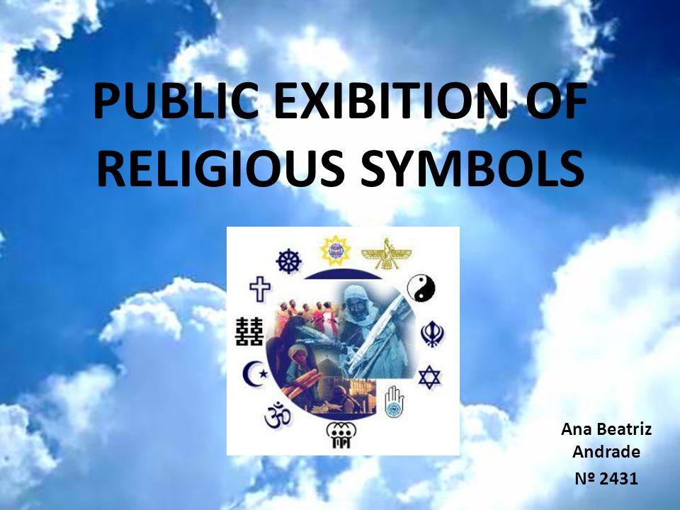 PUBLIC EXIBITION OF RELIGIOUS SYMBOLS Ana Beatriz Andrade Nº 2431