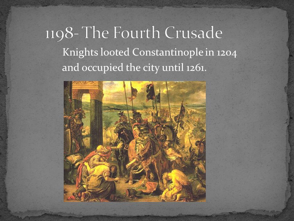 Knights looted Constantinople in 1204 and occupied the city until 1261.