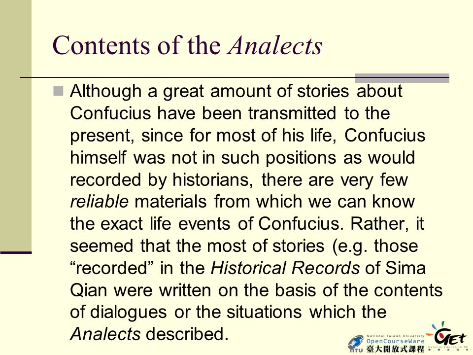 Contents of the Analects Although a great amount of stories about Confucius have been transmitted to the present, since for most of his life, Confuciu