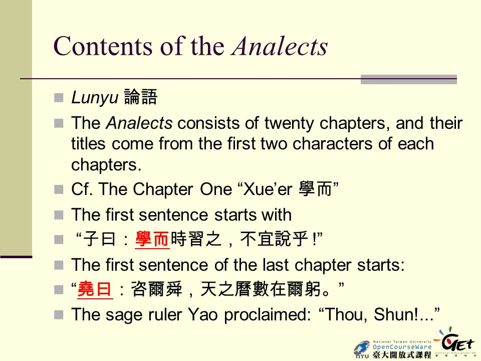 Contents of the Analects Lunyu 論語 The Analects consists of twenty chapters, and their titles come from the first two characters of each chapters. Cf.