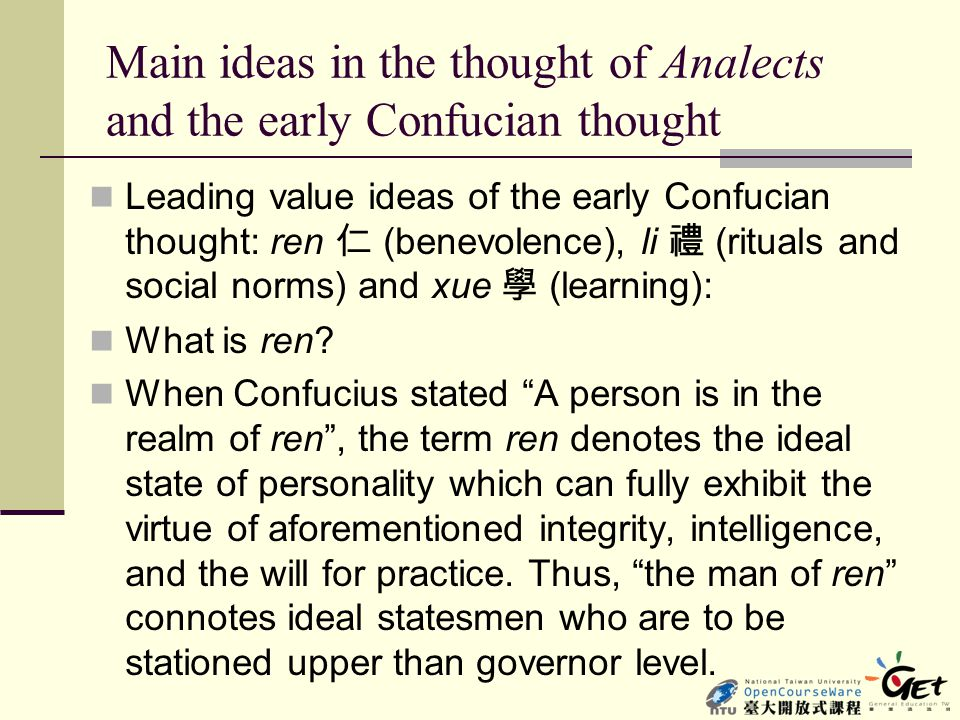Main ideas in the thought of Analects and the early Confucian thought Leading value ideas of the early Confucian thought: ren 仁 (benevolence), li 禮 (r