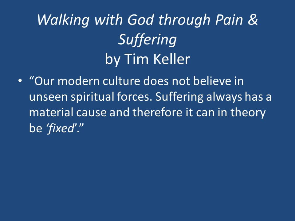 Walking with God through Pain & Suffering by Tim Keller Our modern culture does not believe in unseen spiritual forces.