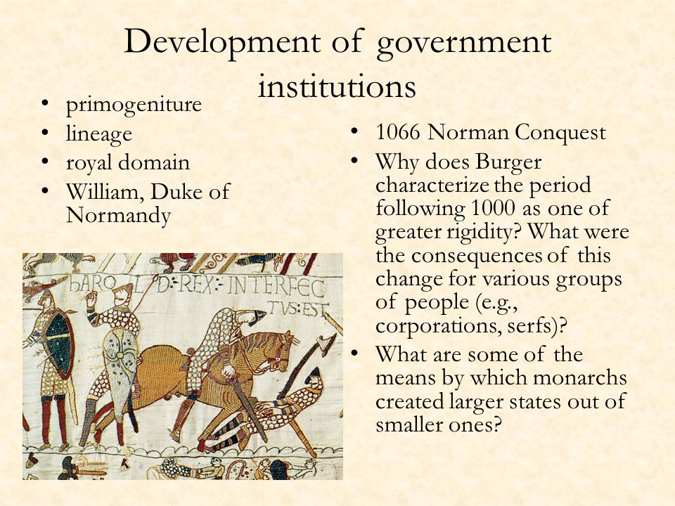 Development of government institutions primogeniture lineage royal domain William, Duke of Normandy 1066 Norman Conquest Why does Burger characterize