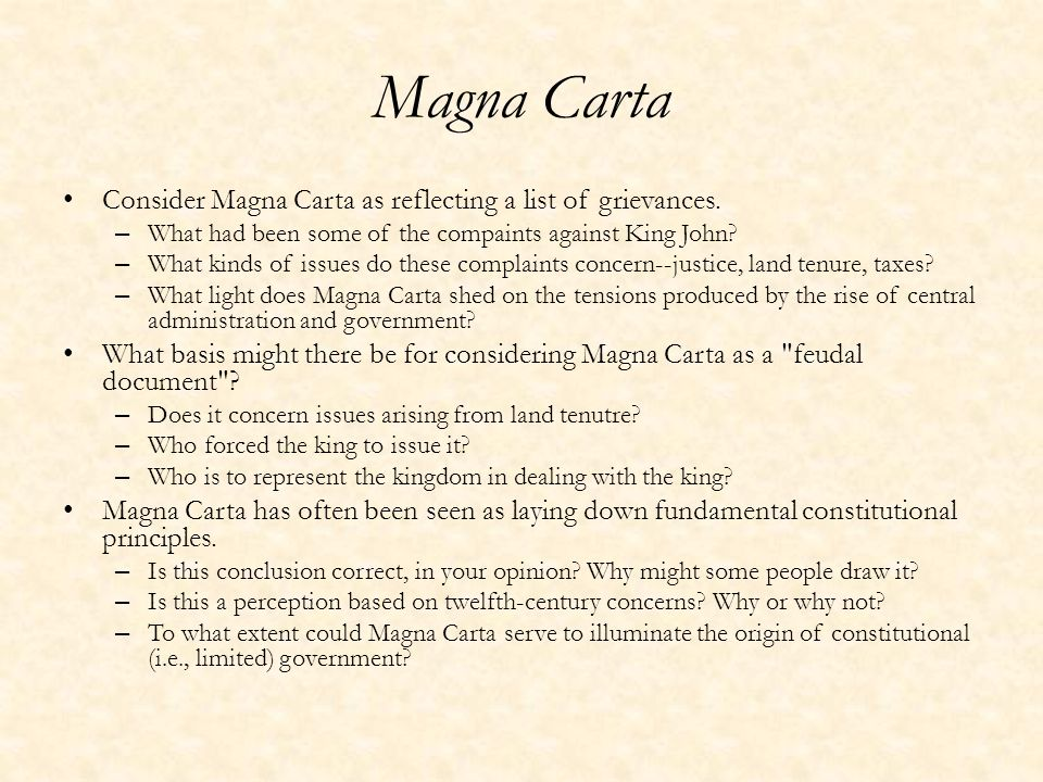 Magna Carta Consider Magna Carta as reflecting a list of grievances. – What had been some of the compaints against King John? – What kinds of issues d