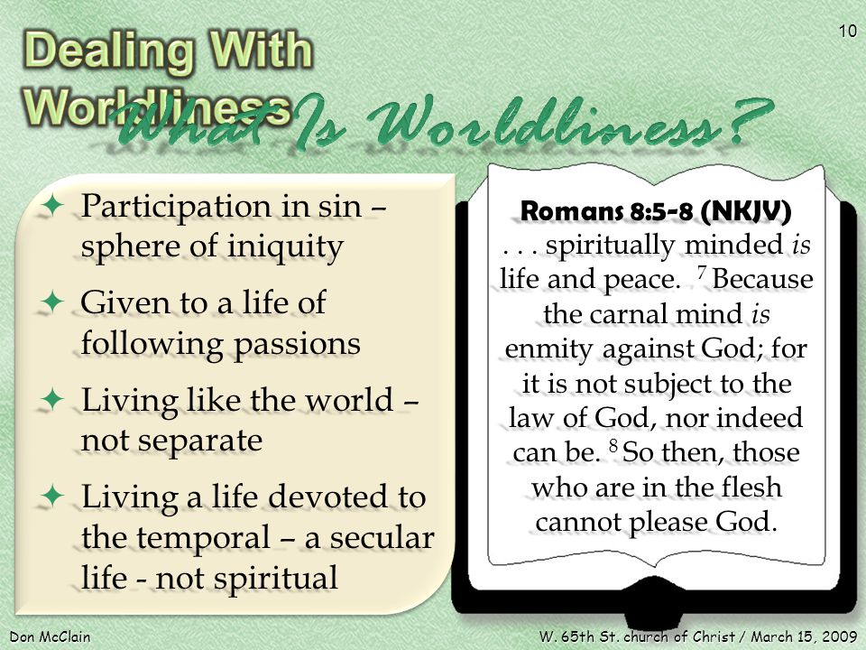  Participation in sin – sphere of iniquity  Given to a life of following passions  Living like the world – not separate  Living a life devoted to the temporal – a secular life - not spiritual Romans 8:5-8 (NKJV)...