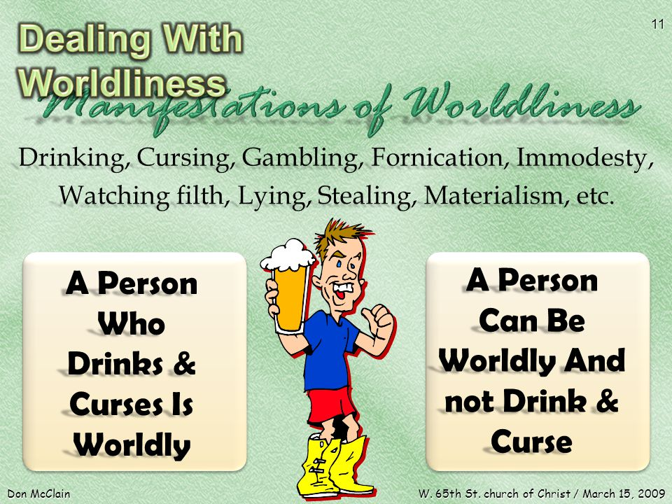 A Person Who Drinks & Curses Is Worldly A Person Can Be Worldly And not Drink & Curse Don McClain 11 W.