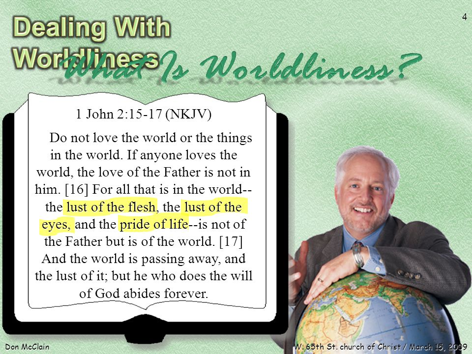 1 John 2:15-17 (NKJV) Do not love the world or the things in the world.