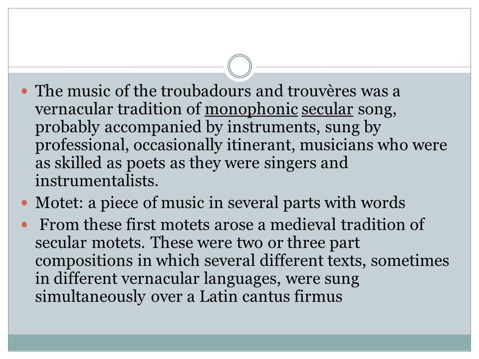 Listening examples: Bernat del Ventadorn: a prominent troubador of the classical age of troubadour poetry.