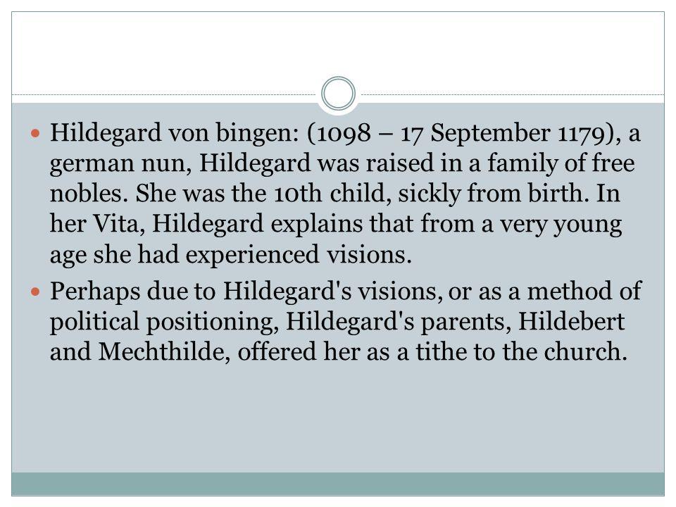 Hildegard von bingen: (1098 – 17 September 1179), a german nun, Hildegard was raised in a family of free nobles.